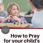 How to Pray for your child's teacher