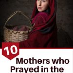 Mothers who prayed in the Bible woman with a basket